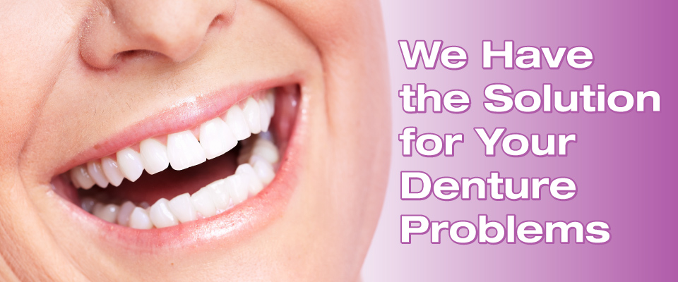 We Have the Solution for Your Denture Problems